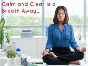 Calm and Clear is a Breath Away